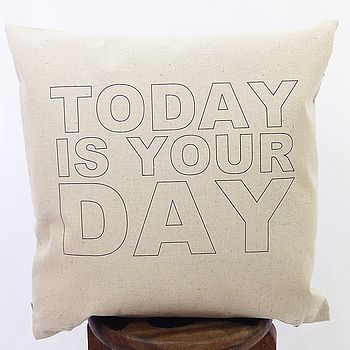 'Today Is Your Day' Cushion