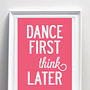 Typographic Print 'Dance First Think Later'