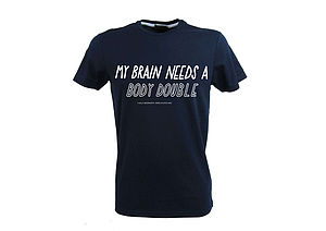 'My Brain Needs A Body Double' T Shirt - for him