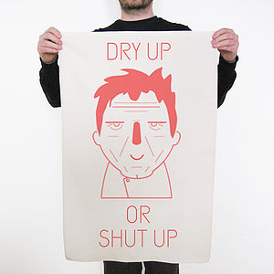 'Dry Up Or Shut Up' Tea Towel