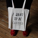 'I Want To Be Carried' Tote Bag