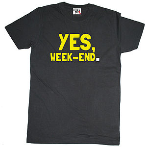 'Yes, Week End' T Shirt