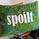 'Spoilt' Cushion