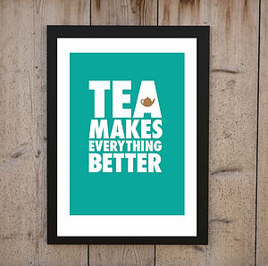 'TEA Makes Everything Better' Print