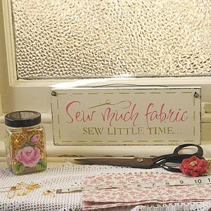 'Sew Much Fabric Sew Little Time' Sign - decorative accessories