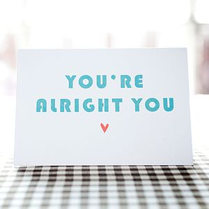 'You're Alright' Card - valentine's cards
