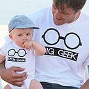 'Big Geek Little Geek' T Shirt And Baby Grow