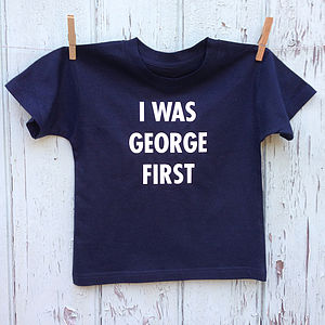 'I Was George First' T Shirt - royal baby inspired gifts