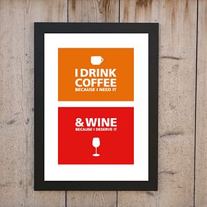 'Drink COFFEE Deserve WINE' Print