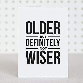 'Older Not Wiser' Birthday Card