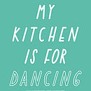 My Kitchen Is For Dancing A3 Print