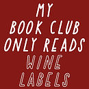My Book Club Only Reads Wine Labels A3 Print