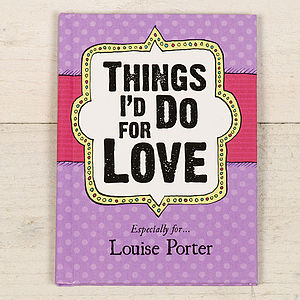 Things I'd Do For Love… Personalised Book - valentine's gifts for her