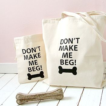 'Don't Make Me Beg!' Dog Treat Bag