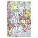 'Are We There Yet?' Map Print