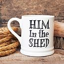 'Him In The Shed' Mug