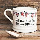 'Just Half A Cup For Me Dear' Mug