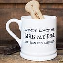 'Nobody Loves Me Like My Dog' Mug