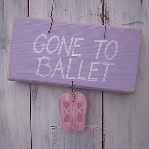 'Gone To Ballet' Wooden Sign