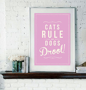 'Cats Rule And Dogs Drool!' Fine Art Print - pet-lover
