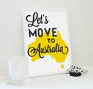 'Lets Move To Australia' Print