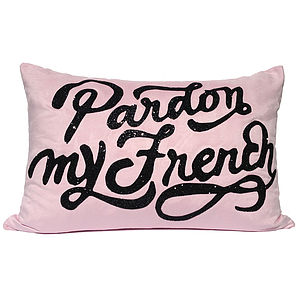 'Pardon My French' Cushion - cushions