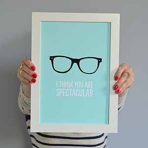 'I Think You Are Spectacular' Geek Print