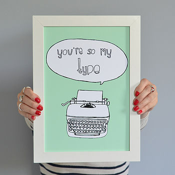 'You're So My Type' Print