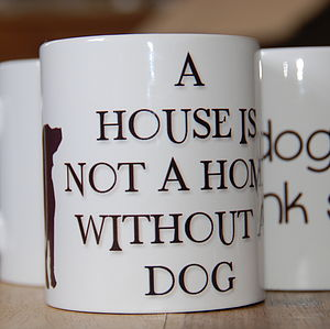 A House Is Not A Home Without A Dog Mug