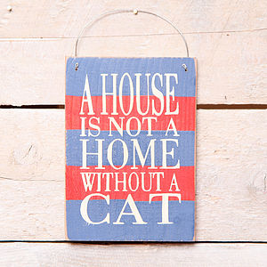 'A House Is Not A Home…' Cat Lovers Sign