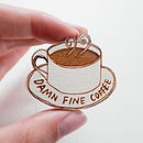 'Damn Fine Coffee' Brooch