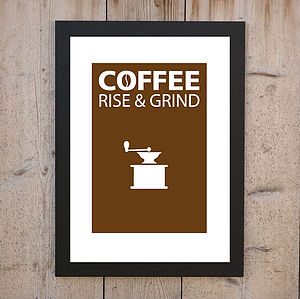 'Coffee, Rise And Grind' Print