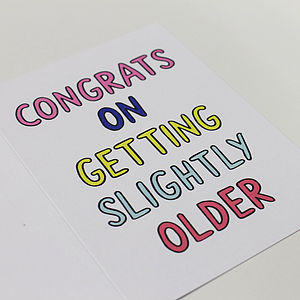 'Congrats On Getting Slightly Older' Card - birthday cards