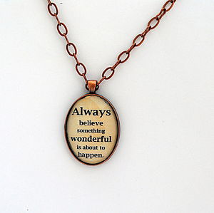 Always Believe Something Wonderful Pendant