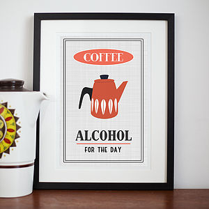'Coffee, Alcohol For The Day' Print - food & drink