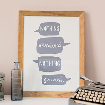 'Nothing Ventured Nothing Gained' Print