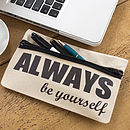 Always Be Yourself Pencil Case