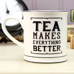 Tea Makes Everything Better Mug - gifts for her