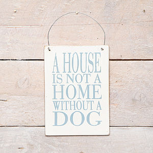 'A House Is Not A Home..' Dog Lovers Sign