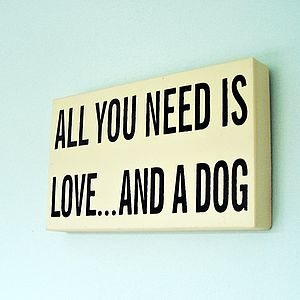 'All You Need Is Love And A Dog' Sign - room decorations