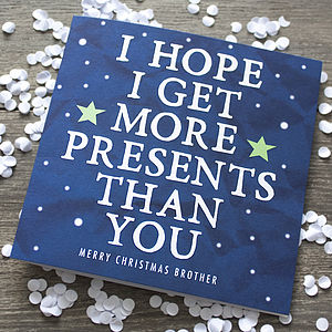 'I Hope I Get More Presents' Brother Card - cards