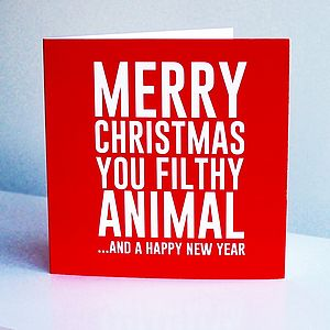 'Merry Christmas You Filthy Animal' Card - christmas cards