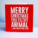 'Merry Christmas You Filthy Animal' Card