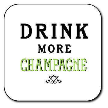 'Drink More Champagne' Coaster