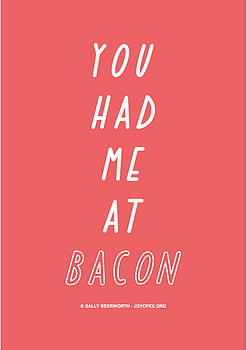 You Had Me At Bacon A3 Print