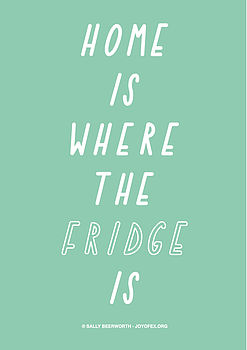 Home Is Where The Fridge Is A3 Print