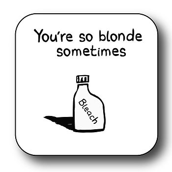 'You're So Blonde - Sometimes' Coaster