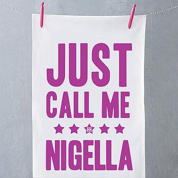 'Just Call Me Nigella' Tea Towel