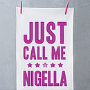 'Just Call Me Nigella' Tea Towel