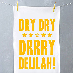 'Dry Dry Dry Delilah' Tea Towel - home sale